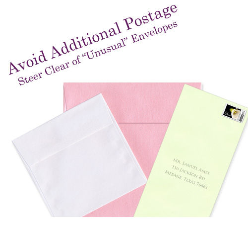 Square and policy envelopes are unusually shaped - avoid additional postage by avoiding unusual envelopes