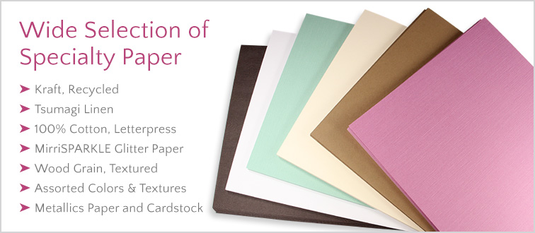 Shop hundreds of premium specialty papers in rainbow of colors, huge variety of textures, finishes, weights, sizes.
